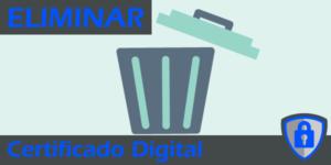 Eliminar el Certificado Digital