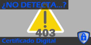 ¿Que hago si no me detecta el Certificado Digital?