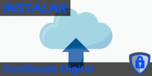 Instalar el Certificado Digital