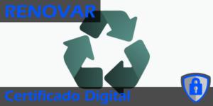 Renovar un Certificado Digital caducado