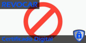 Revocar o anular el Certificado Digital Destacada